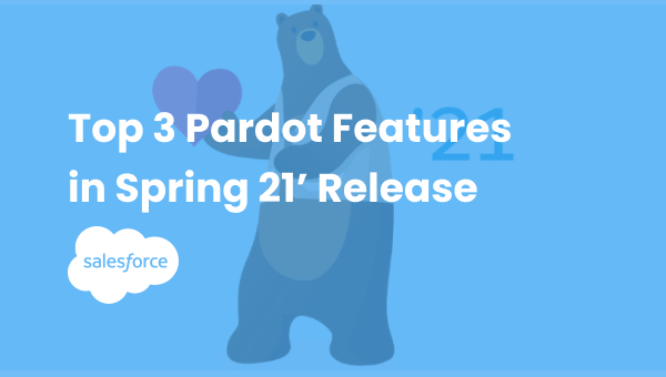 Top 3 Highlights for the Pardot Spring 21′ Release